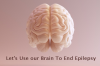 Let's Use our Brain To End Epilepsy